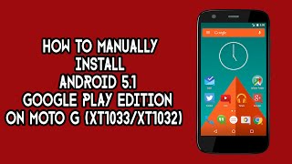 How to Install OFFICIAL Android 5.1 Lollipop GPe on Moto G [XT1033 & XT1032]