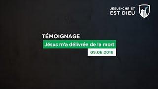 Jésus m'a délivrée de la mort (Témoignage - 09/06/18)
