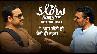 Pankaj Tripathi | The Slow Interview with Neelesh Misra | Aap jaise ho waise hi rehna