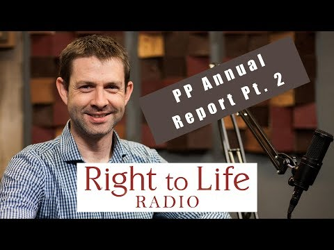 Planned Parenthood Annual Report part 2 | Right to Life Radio