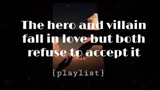 The Hero and Villain fall in love but both refuse to accept it | {playlist}