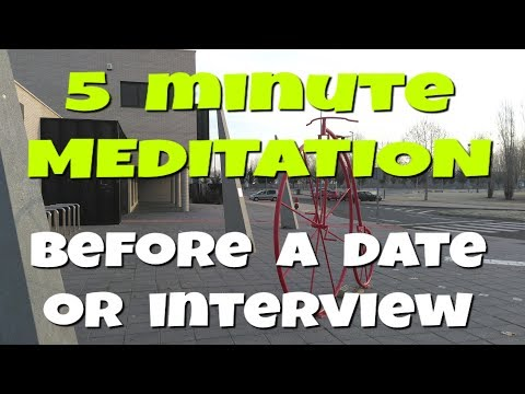 5 minute MEDITATION. Before a date or interview.