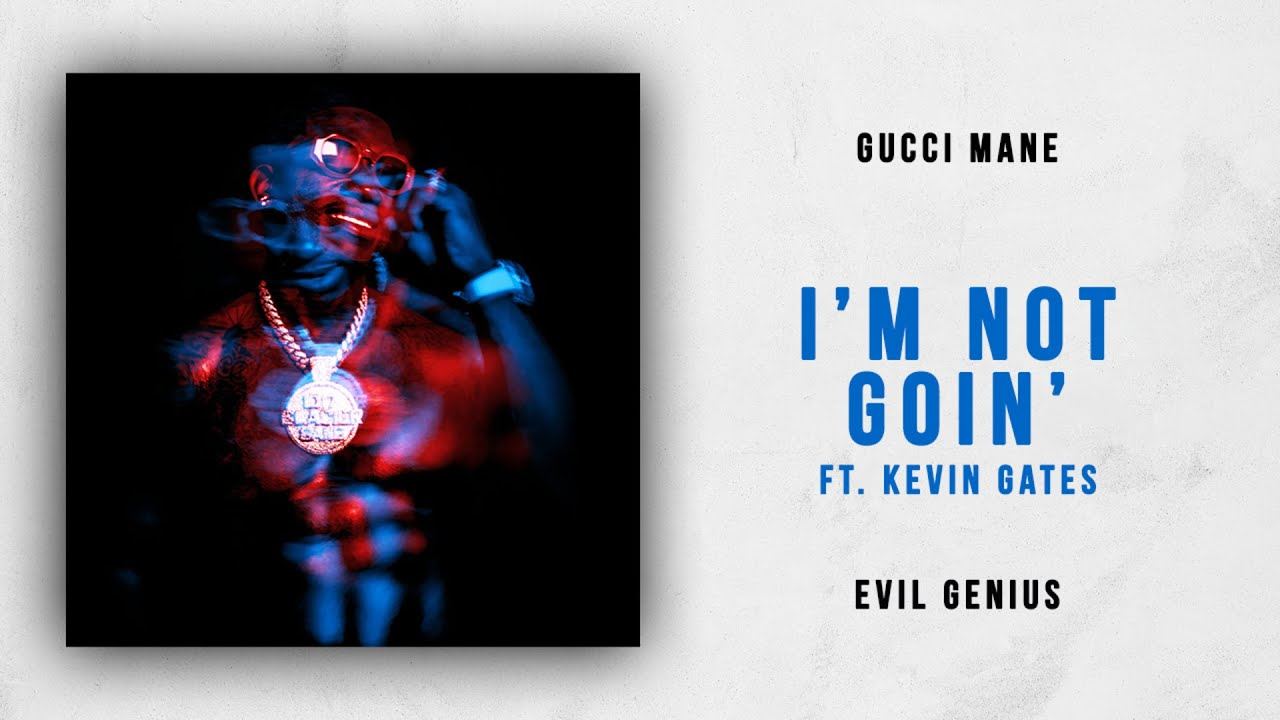 6953bf0d9d2f Gucci Mane - I m Not Goin  Ft. Kevin Gates (Evil Genius) - YouTube