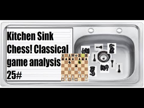 Kitchen Sink Chess! Classical game analysis 25#