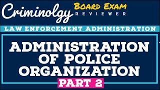 Administration of Police Organization (Part 2); CRIMINOLOGY BOARD EXAM REVIEWER [Audio Reviewer]