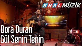 Kral POP Akustik - Bora Duran - Gül Senin Tenin