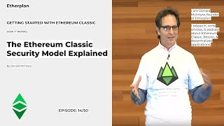 Getting Started With Ethereum Classic - 14/50 - The Ethereum Classic Security Model Explained