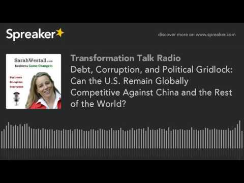 Debt, Corruption, and Political Gridlock: Can the U.S. Remain Globally Competitive Against China and