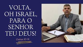 Volta, oh Israel, para o Senhor teu Deus! - Os 10-14