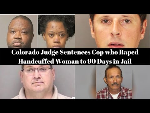 |NEWS|Colorado Judge Sentences Cop who Raped Handcuffed Woman to 90 Days in Jail