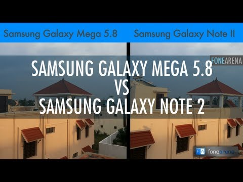 Samsung Galaxy Mega 5.8 Vs Samsung Galaxy Note 2 Camera Comparison
