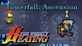 Towerfall: Ascension  [The Weekly Beating #69]