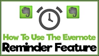 How To Use The Evernote Reminder Feature - Evernote Tutorial