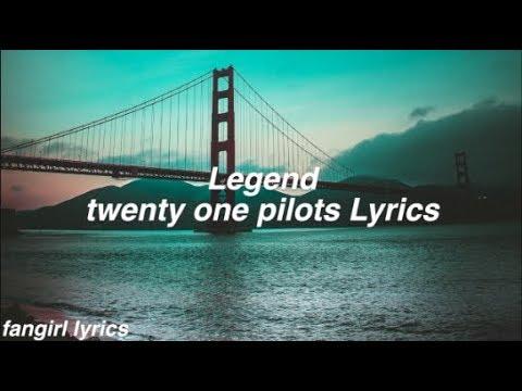 Legend || twenty one pilots Lyrics