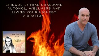 Episode 21-Mike Shaldone Alcohol, Wellness and Living your Highest Vibration