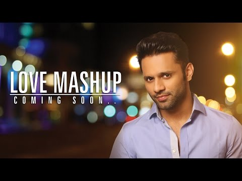 LOVE MASHUP | RAHUL VAIDYA RKV