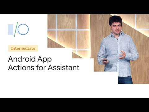 Extend Your Android App To The Google Assistant (Google I/O'19)
