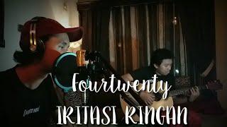 Fourtwenty - IRITASI RINGAN COVER By Andri feat Nndi