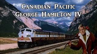 Canadian Pacific George Hamilton IV with Lyrics