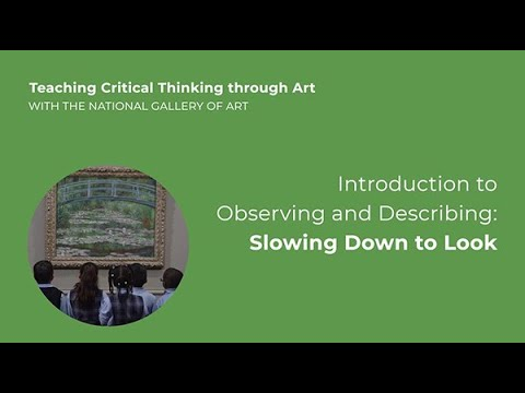 Teaching Critical Thinking through Art, 2.1: Intro to Observing and Describing: Slowing Down to Look