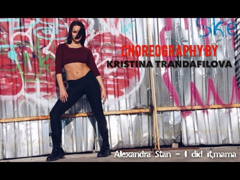 Alexandra Stan - I did it,Mama (Remix) choreography by Kristina Trandafilova