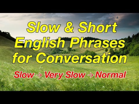 Slow and Short English Phrases for Conversation - for ESL Students