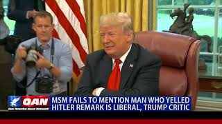 MSM fails to mention man who yelled Hitler remark is liberal, Trump critic