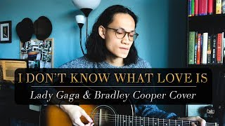 I Don't Know What Love Is - Lady Gaga & Bradley Cooper Cover - A Star Is Born Video