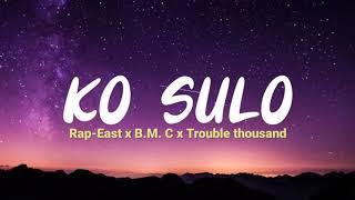 Download KO SULO- rap-East x B.M.C x trouble Thousand (lirik)