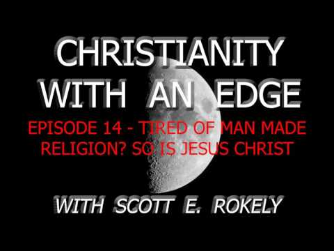 EPISODE 14 - TIRED OF MAN MADE RELIGION? SO IS JESUS CHRIST