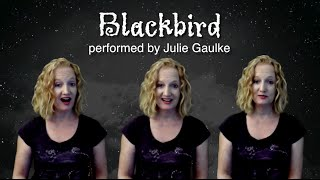 Blackbird (Beatles, arr. Deke Sharon) a cappella multitrack by Julie Gaulke
