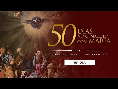 10º DIA -50 DIAS NO CENÁCULO COM MARIA - NOSSA SENHORA DE PENTECOSTES