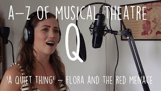 || A-Z of Musical Theatre || A Quiet Thing || Flora and the Red Menace ||