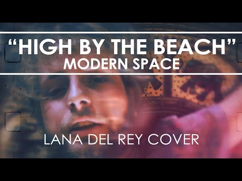 Modern Space - High By The Beach (Lana Del Rey Cover)