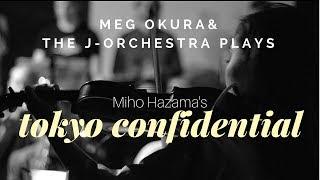 "Meg Okura & The J-Orchestra performs ""Tokyo Confidential"" by Miho Hazama"