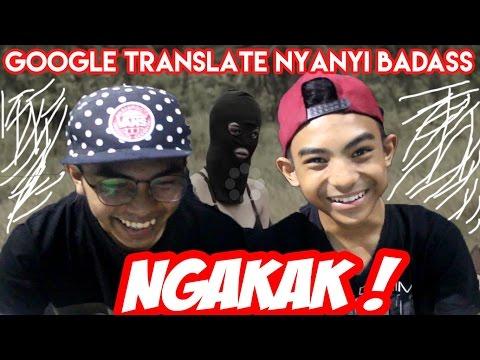 GOOGLE TRANSLATE NYANYI BADASS !