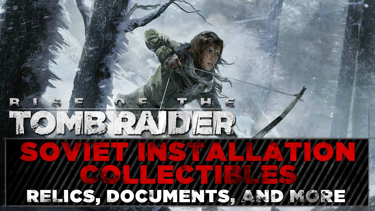 Rise Of The Tomb Raider O Soviet Installation Collectibles Challenges Relic Document Locations