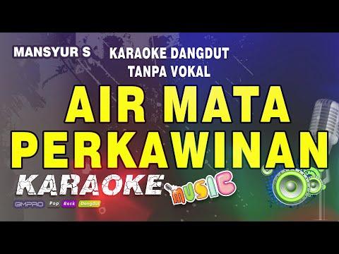 Air Mata Perkawinan - Mansyur S - Karaoke Dangdut