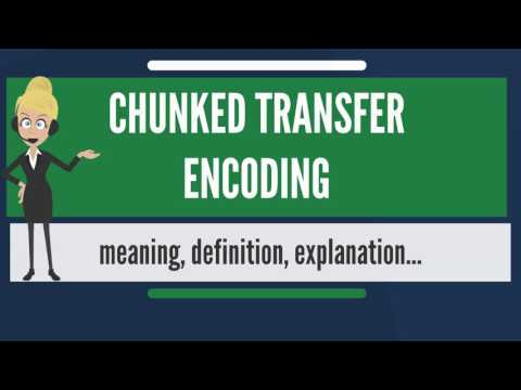 What is CHUNKED TRANSFER ENCODING? What does CHUNKED TRANSFER ENCODING mean?