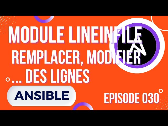 ANSIBLE - 30. MODULE LINEINFILE : MODIFICATION DE LIGNES (REGEXP, BACKUP, COMMENTAIRES...)