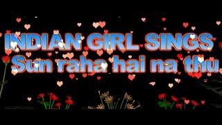 INDIAN GIRL SINGING HINDI SONG sun raha hai na tu.. Awesome!
