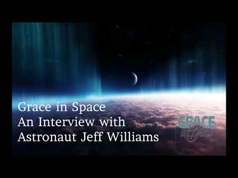 Grace in Space An Interview with Astronaut Jeff Williams