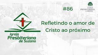 Refletindo o amor de Cristo ao próximo - Jo.13.34,35