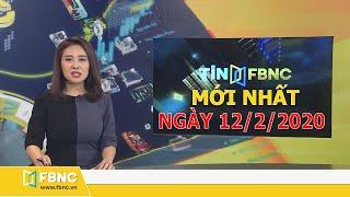Tin tức Việt Nam mới nhất hôm nay 12-2-2020 - Tin tức tổng hợp FBNC TV