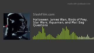 Halloween, James Wan, Birds of Prey, Star Wars, Aquaman, and Mail Bag Questions