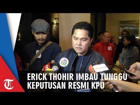 Erick Thohir Mengimbau Semua Pihak untuk Menunggu Hasil Resmi KPU