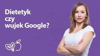 Dietetyk czy wujek Google | Iwona Wierzbicka | Porady dietetyka klinicznego