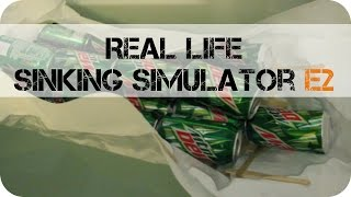 (Real Life) Sinking Simulator Ep. 2!
