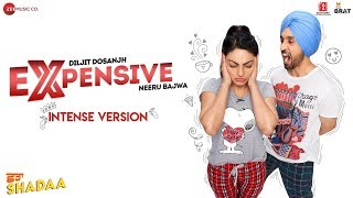 EXPENSIVE - INTENSE VERSION  - SHADAA | Diljit Dosanjh | Neeru Bajwa | New Punjabi Song 2019