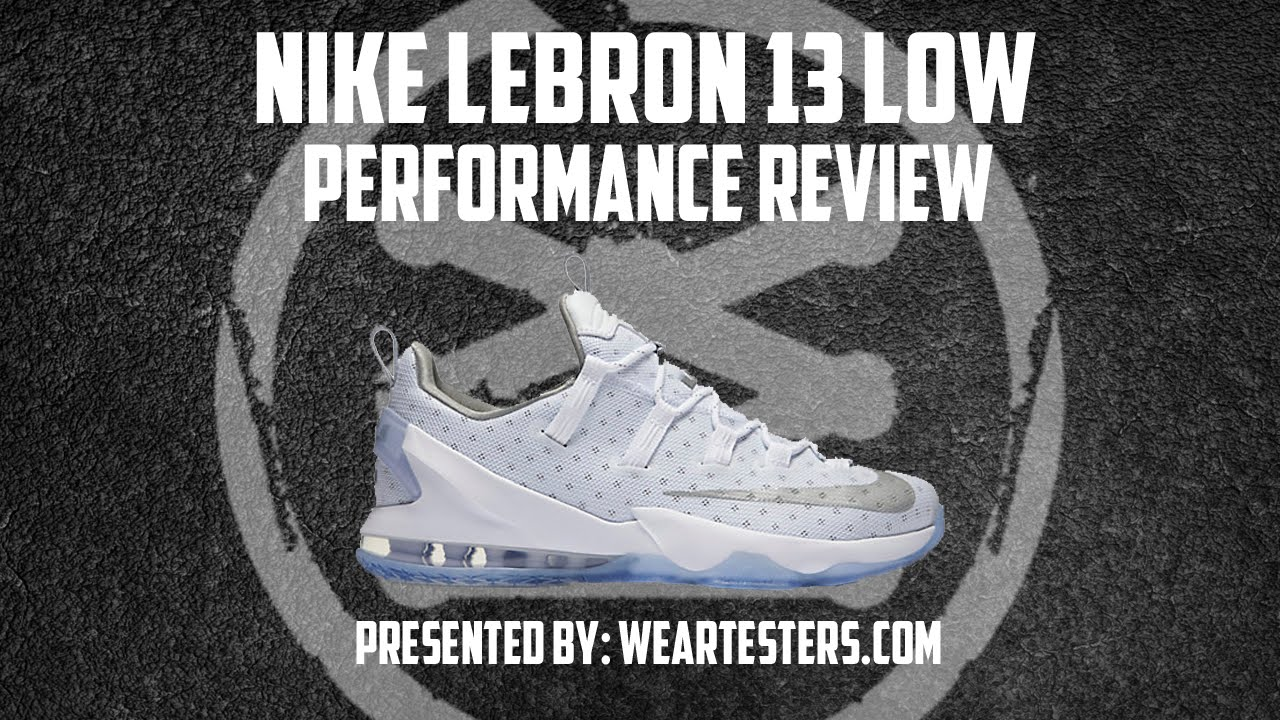 new concept 02cc9 173f2 Nike LeBron 13 Low Performance Review - WearTesters
